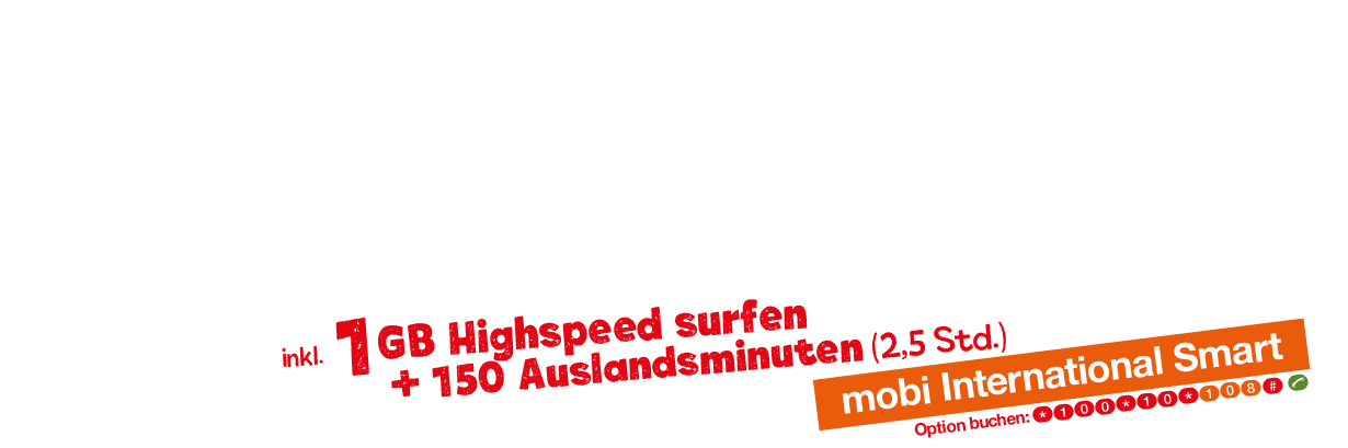 Keine Roamingkosten bei Internetoptionen und Telefonaten in der EU: mobi International Smart Option. Highspeed surfen mit: mobi 4 GB Option und mobi 750 MB Option.